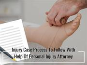 Injury Case Process To Follow With Help Of Personal Injury Attorney