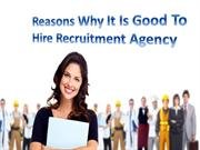 Reasons Why It Is Good To Hire Recruitment Agency