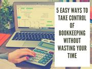 5 Easy Ways to Take Control of Bookkeeping Without Wasting Your Time