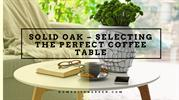 Solid Oak – Selecting the Perfect Coffee Table