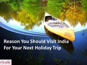 Reason You Should Visit India For Your Next Holiday Trip