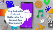 Reasons Why Android App Development is Preferable for On-demand App