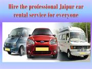 Hire the professional Jaipur car rental service for everyone