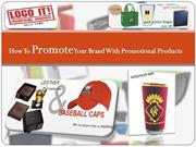 How To Promote Your Brand With Promotional Products