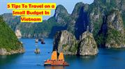 5 Tips To Travel on a Small Budget In Vietnam