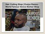 Hair Cutting Shop | Evelyn Ramos - World Famous Venice Barber Shop