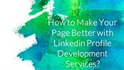 How to Make Your Page Better with LinkedIn Profile Development