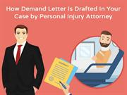 How Demand Letter Is Drafted In Your Case by Personal Injury Attorney
