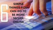 6 SIMPLE THINGS YOU CAN DO MORE SECURE ONLINE
