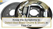 Know the Symptoms to Detect Bad Brake Drums and Shoes in Your Car