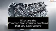What are the Common Transmission Problems that you Can