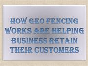 How Geo Fencing Works are Helping Business Retain Their Customers