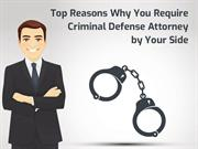 Top Reasons Why You Require Criminal Defense Attorney by Your Side