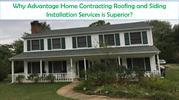 Why Advantage Home Contracting Roofing and Siding Installation Service