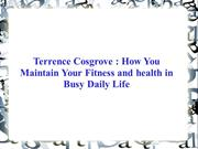 Terrence Cosgrove - How You Maintain Your Fitness and health in Busy D