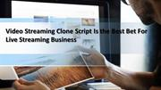 Video Streaming Clone Script Is the Best Bet For Live Streaming Busine