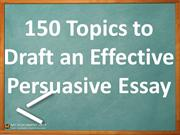 150 Topics to Draft an Effective Persuasive Essay ppt
