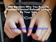 Top Reasons Why You Require Houston Criminal Defense Lawyer By Your Si