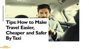 Tips How to Make Travel Easier, Cheaper and Safer by Taxi