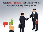 Avoid Misconceptions in Business by Your Business Attorney