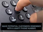Make Potential Customers Remember With A Vanity Phone Number