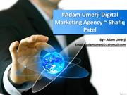 #Adam Umerji Digital Marketing Agency ~ Shafiq Patel