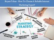 Bryant Tchan - How To Choose A Reliable Internet Marketing Expert