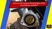 What are the Common Warning Signs of Bad Clutch Master Cylinder