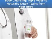 Body Cleansing: Top 6 Ways to Naturally Detox Toxins from Your Body