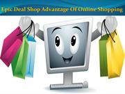 Benefit Of Online Shopping | Epic Deal Shop