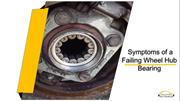 Symptoms of a Failing Wheel Hub Bearing