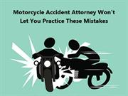 Motorcycle Accident Attorney Won't Let You Practice These Mistakes