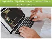 Bryant Tchan - Digital Marketing As A Lucrative Platform For Business