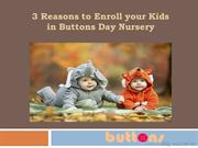 3 Reasons to Enroll your Kids in Buttons Day Nursery