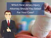 Which New Jersey Injury Attorney Should You Select For Your Case?