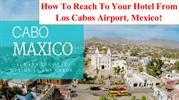How To Reach To Your Hotel From Los Cabos Airport, Mexico
