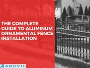 The Complete Guide To Aluminum Ornamental Fence Installation
