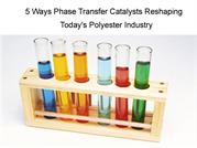 I5 Ways Phase transfer catalysts reshaping Today's Polyester Industry