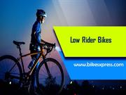 Buy Low rider Bikes at Bikes Xpress