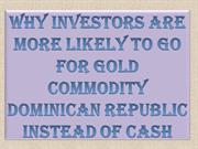 Why Investors are More Likely to Go for Gold Commodity Dominican Repub