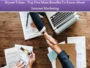 Bryant Tchan - Top Five Main Benefits To Know About Internet Marketing