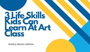 3 Life Skills Kids Can Learn At Art Class