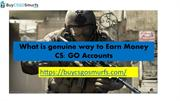 What is genuine way to Earn Money CS GO Accounts
