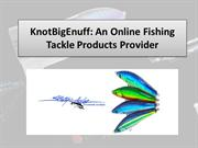 KnotBigEnuff: An Online Fishing Tackle Products Provider