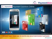 PAYMENT ASIA – YOUR WAY TO FASTER AND SMOOTHER PAYMENT GATEWAYS