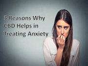 3 Reasons Why CBD Helps in Treating Anxiety