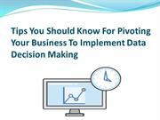 Tips You Should Know For Pivoting Your Business to Implement Data Deci