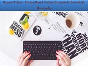Bryant Tchan - Home-Based Online Business Is Beneficial; Here'swhy