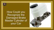 How Could you Recognize the Damaged Brake Master Cylinder of your Car