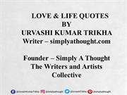 LOVE  & LIFE QUOTES BY URVASHI KUMAR TRIKHA